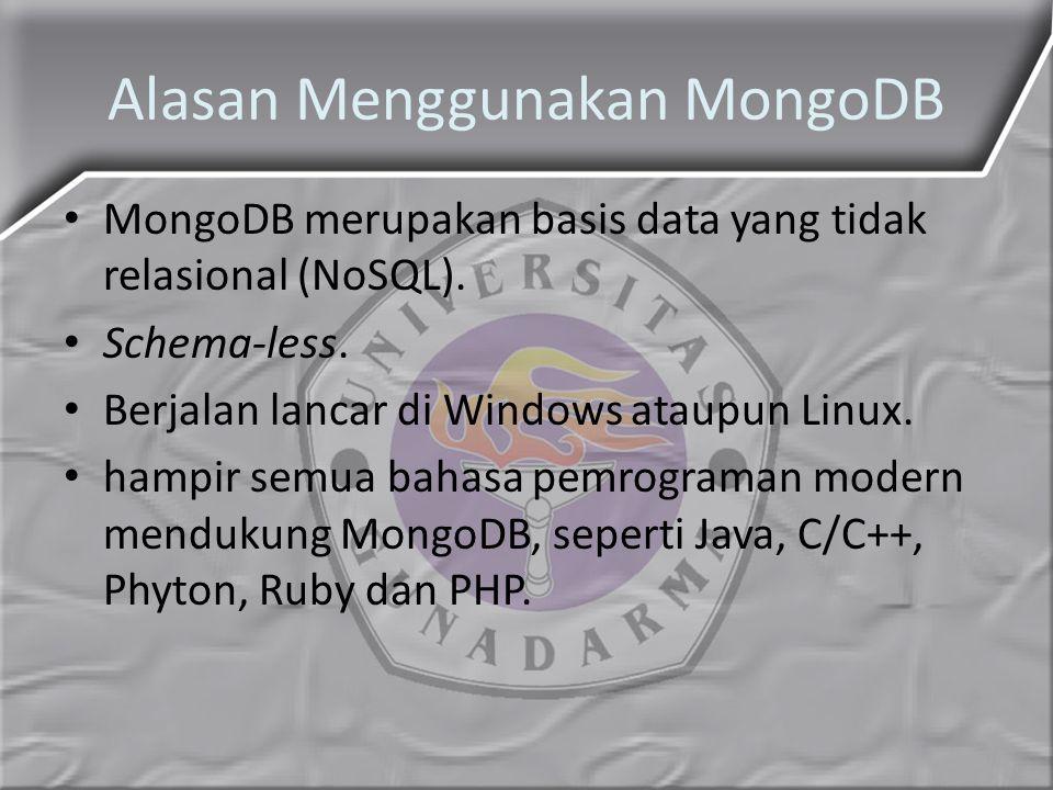 Alasan Menggunakan MongoDB MongoDB merupakan basis data yang tidak relasional (NoSQL). Schema-less. Berjalan lancar di Windows ataupun Linux. hampir s