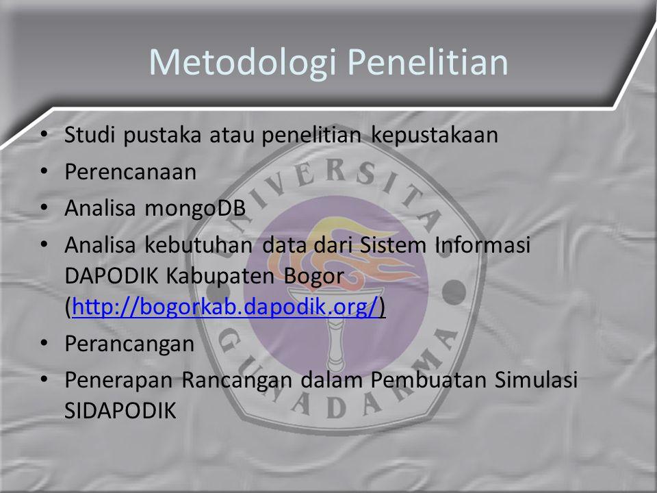 Metodologi Penelitian Studi pustaka atau penelitian kepustakaan Perencanaan Analisa mongoDB Analisa kebutuhan data dari Sistem Informasi DAPODIK Kabup