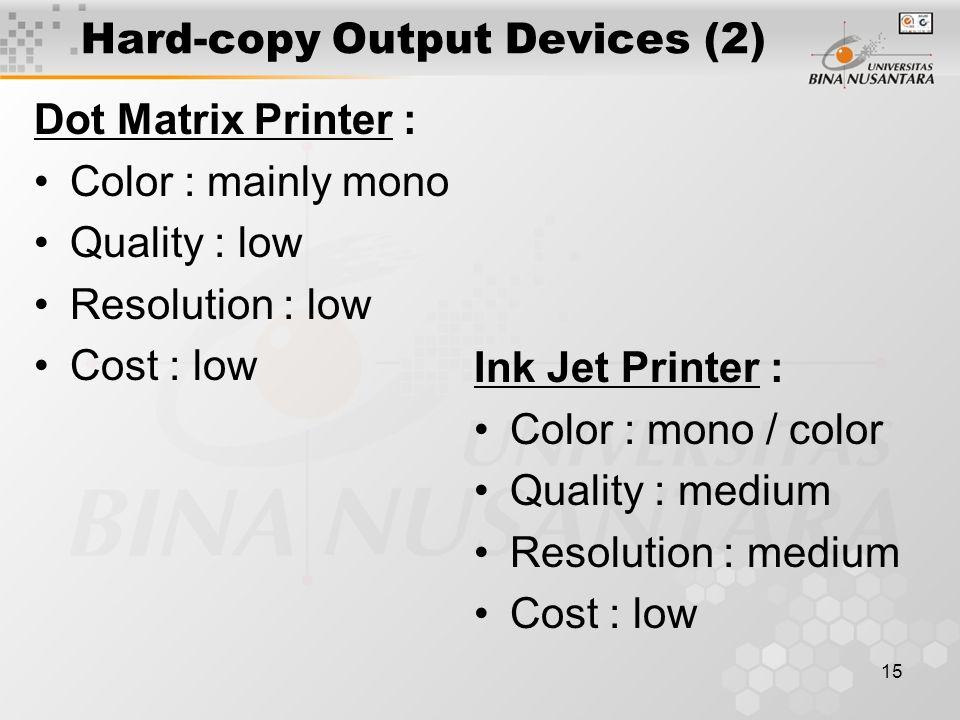 14 Hard-copy Output Devices Dot Matrix Ink Jet Pen Plotter Laser Color Laser Thermal wax Electrostatic