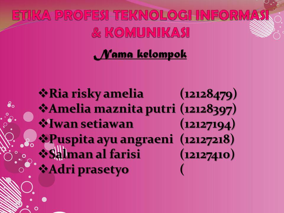 Nama kelompok  Ria risky amelia(12128479)  Amelia maznita putri(12128397)  Iwan setiawan(12127194)  Puspita ayu angraeni(12127218)  Salman al farisi(12127410)  Adri prasetyo(