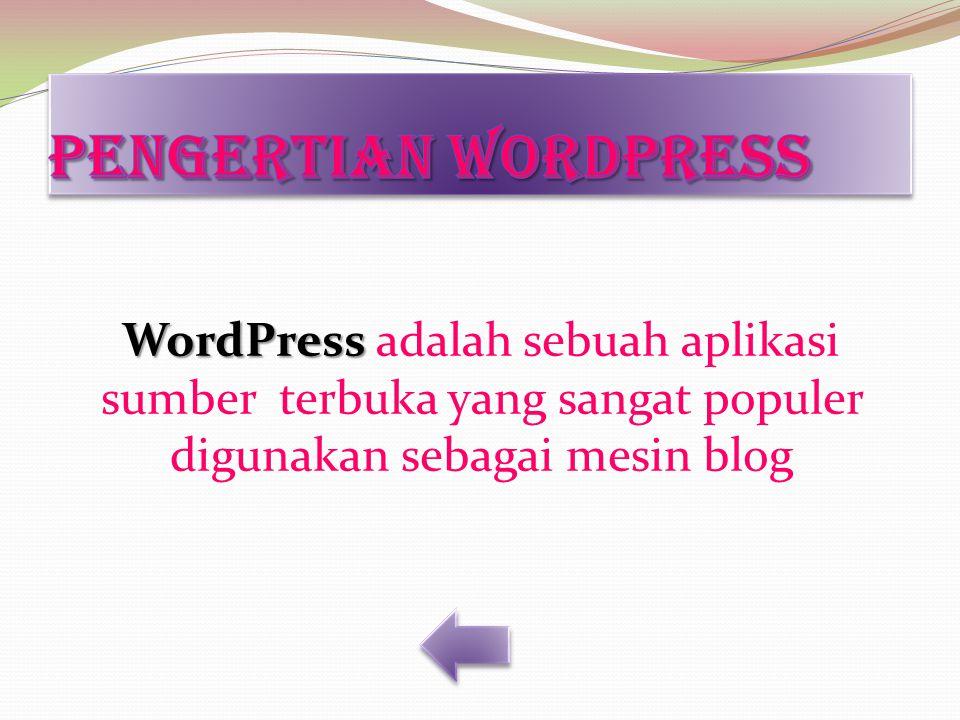 WordPress WordPress adalah sebuah aplikasi sumber terbuka yang sangat populer digunakan sebagai mesin blog
