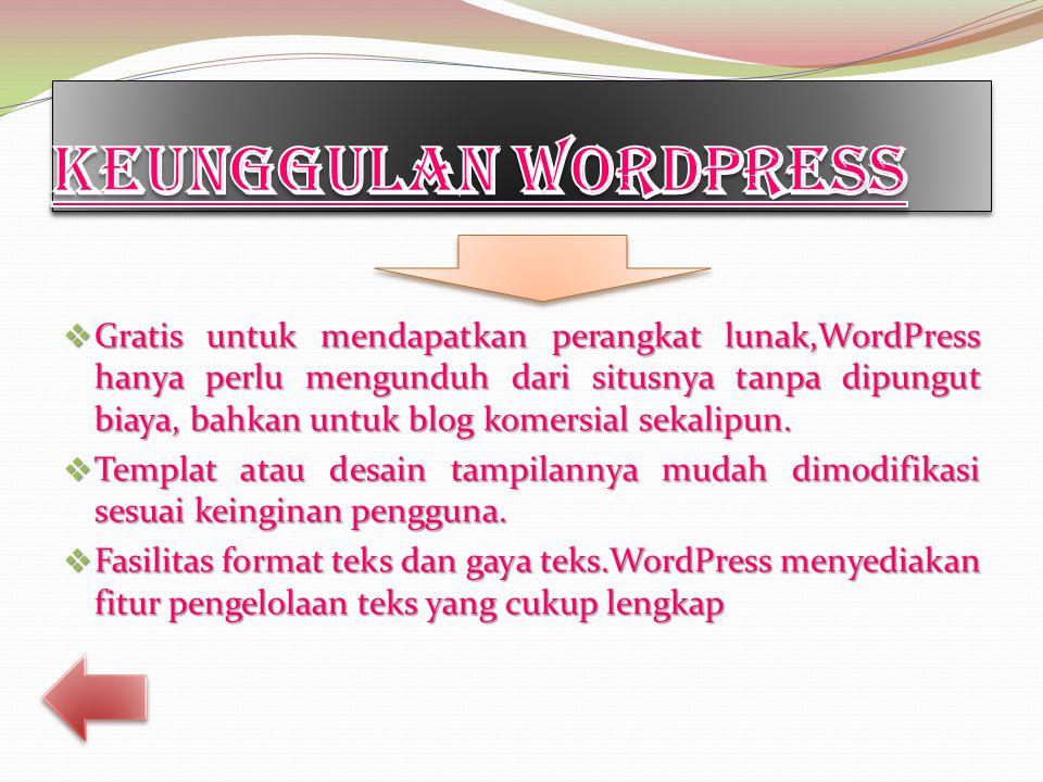  Gratis untuk mendapatkan perangkat lunak,WordPress hanya perlu mengunduh dari situsnya tanpa dipungut biaya, bahkan untuk blog komersial sekalipun.