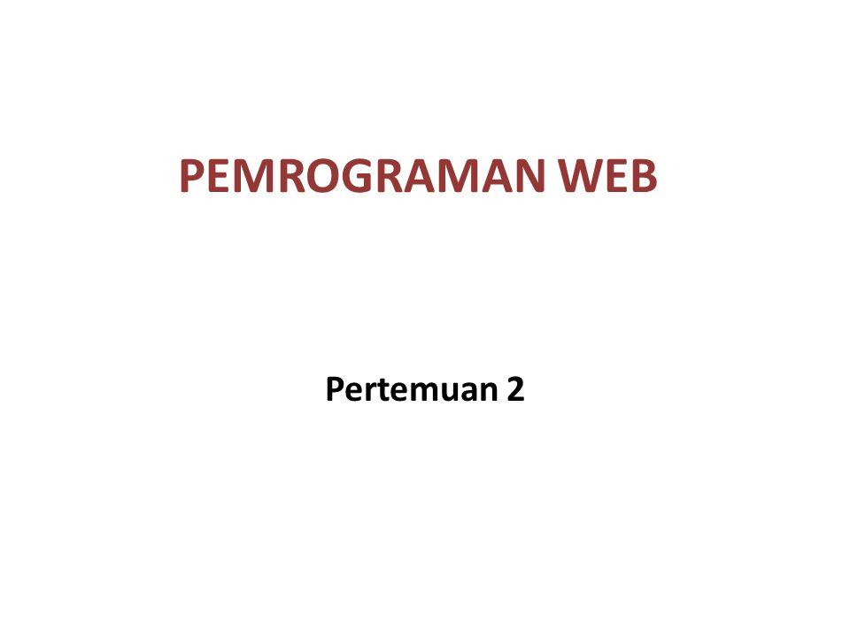 PEMROGRAMAN WEB Pertemuan 2