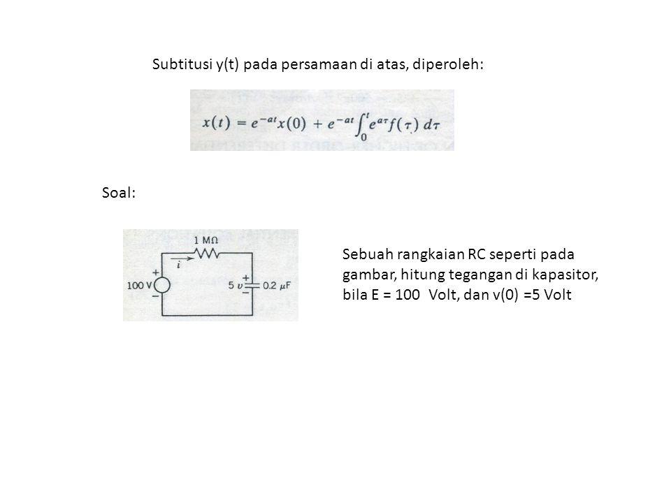 Subtitusi y(t) pada persamaan di atas, diperoleh: Soal: Sebuah rangkaian RC seperti pada gambar, hitung tegangan di kapasitor, bila E = 100 Volt, dan