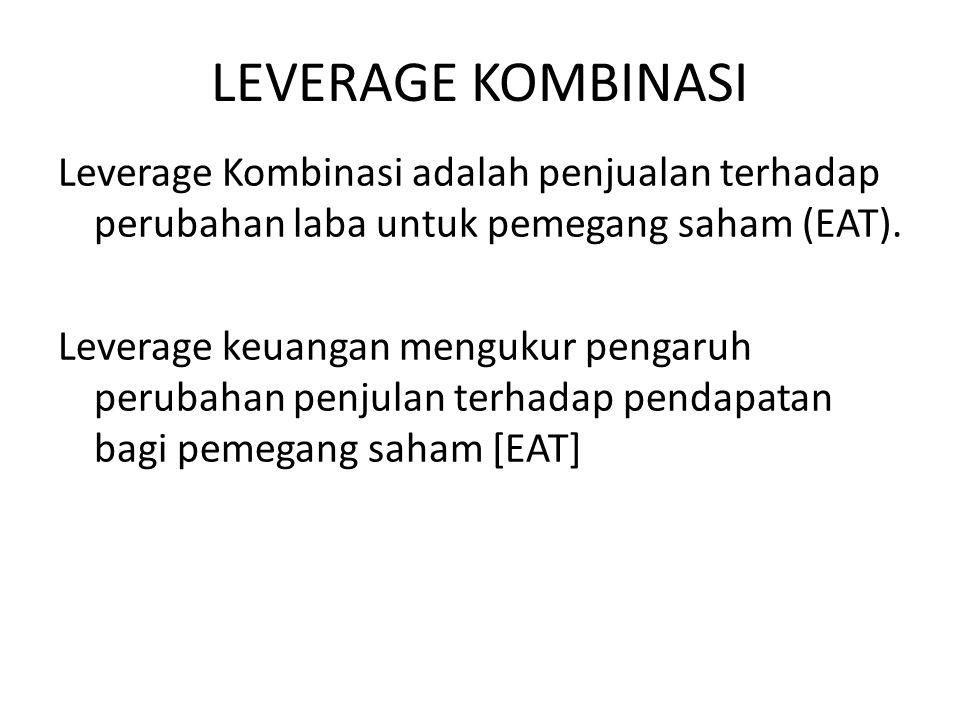 LEVERAGE KOMBINASI Leverage Kombinasi adalah penjualan terhadap perubahan laba untuk pemegang saham (EAT).
