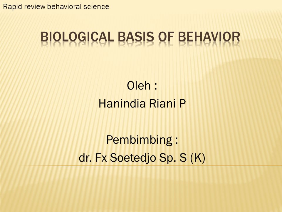 Oleh : Hanindia Riani P Pembimbing : dr. Fx Soetedjo Sp. S (K) Rapid review behavioral science