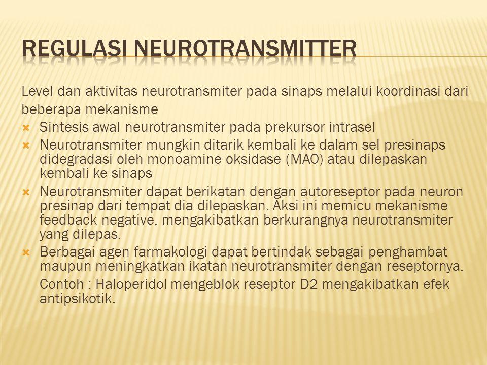 Level dan aktivitas neurotransmiter pada sinaps melalui koordinasi dari beberapa mekanisme  Sintesis awal neurotransmiter pada prekursor intrasel  N