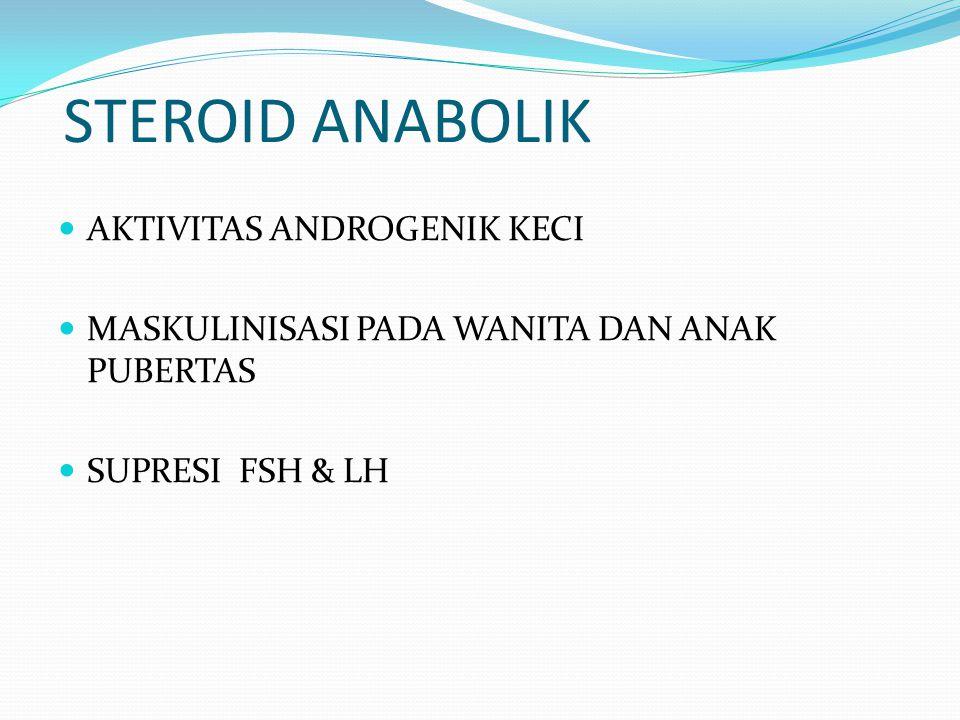 STEROID ANABOLIK AKTIVITAS ANDROGENIK KECI MASKULINISASI PADA WANITA DAN ANAK PUBERTAS SUPRESI FSH & LH