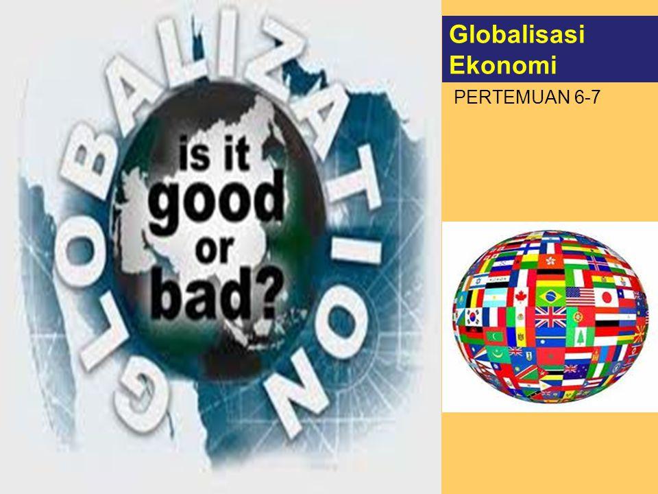 Globalisasi Ekonomi PERTEMUAN 6-7