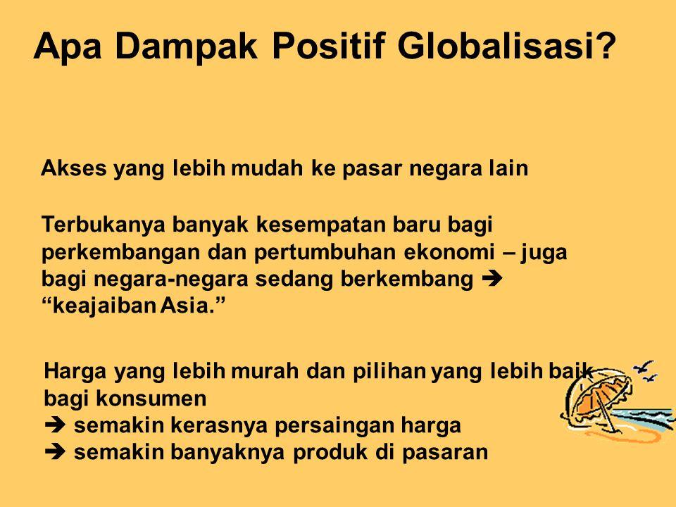 Persaingan: siapa saja bebas untuk menang dan bebas untuk kalah  efisiensi ekonomi kian tinggi  kesenjangan sosial kian lebar Semakin tajamnya persaingan antar negara di dalam negara Apa Dampak Negatif Globalisasi?
