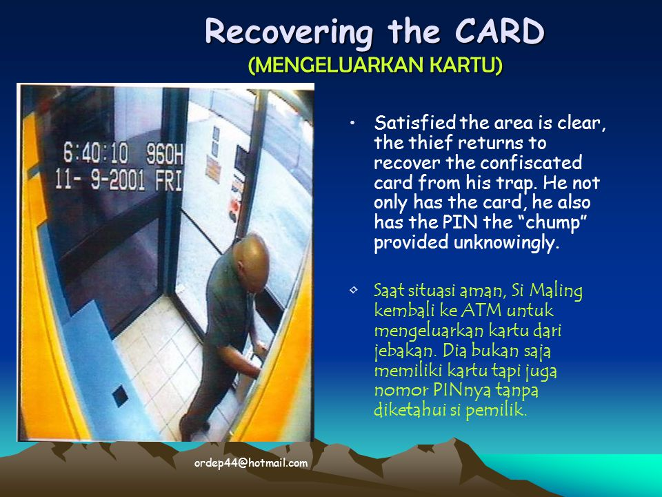 The Escape (MERAT/MINGGAT) In possession of the card and the PIN he leaves the ATM with $4000 from the CHUMPS account.