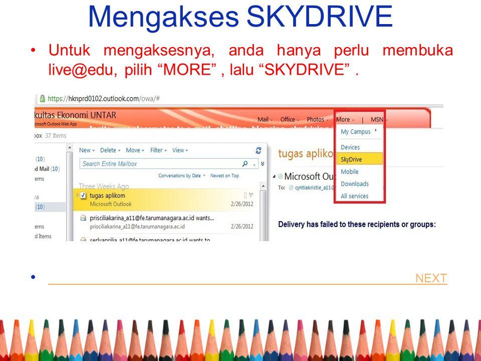 """Mengakses SKYDRIVE Untuk mengaksesnya, anda hanya perlu membuka live@edu, pilih """"MORE"""", lalu """"SKYDRIVE"""". NEXT NEXT"""