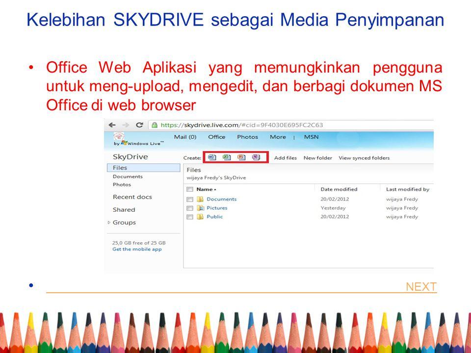 Kelebihan SKYDRIVE sebagai Media Penyimpanan Office Web Aplikasi yang memungkinkan pengguna untuk meng-upload, mengedit, dan berbagi dokumen MS Office di web browser NEXT NEXT