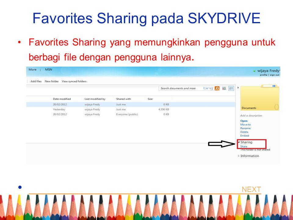 Favorites Sharing pada SKYDRIVE Favorites Sharing yang memungkinkan pengguna untuk berbagi file dengan pengguna lainnya. NEXT NEXT