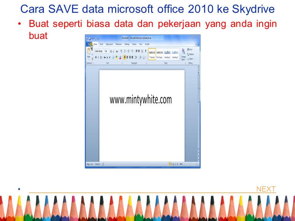 Cara SAVE data microsoft office 2010 ke Skydrive Buat seperti biasa data dan pekerjaan yang anda ingin buat NEXT NEXT
