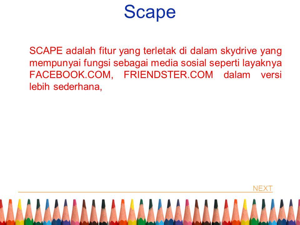Scape SCAPE adalah fitur yang terletak di dalam skydrive yang mempunyai fungsi sebagai media sosial seperti layaknya FACEBOOK.COM, FRIENDSTER.COM dala