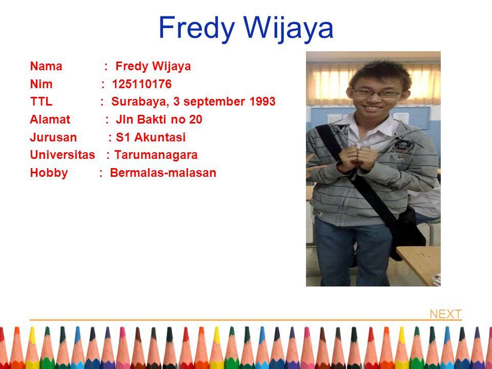 Fredy Wijaya Nama : Fredy Wijaya Nim : 125110176 TTL : Surabaya, 3 september 1993 Alamat : Jln Bakti no 20 Jurusan : S1 Akuntasi Universitas : Taruman