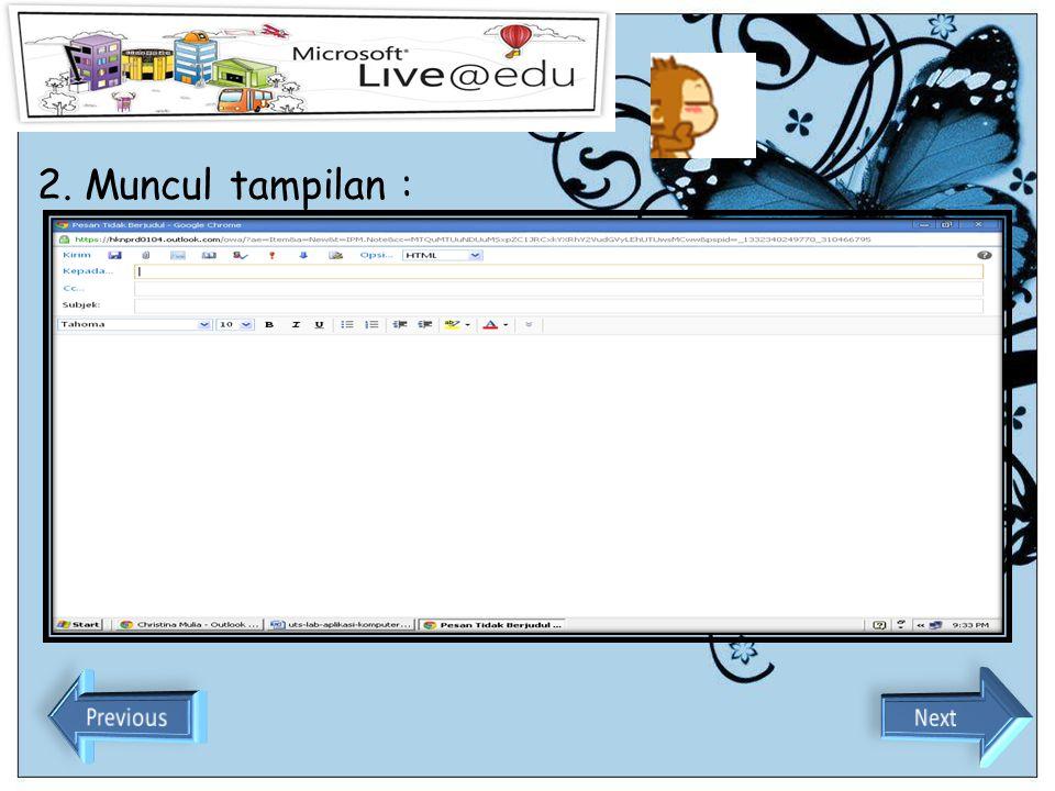 Bagaimana Cara Mengirim E-mail 1. Klik Baru yang ada dikolom tengah end