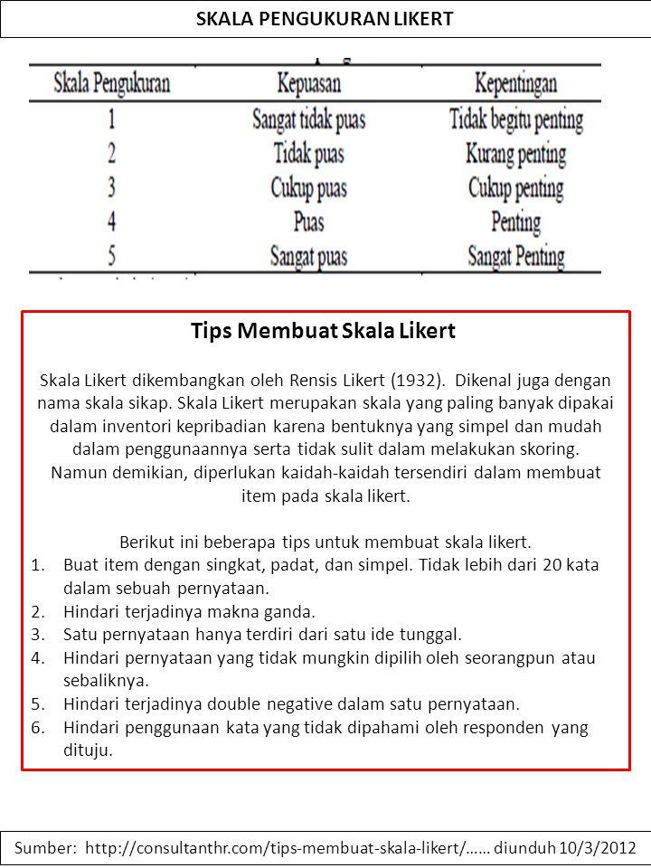 Sumber: http://consultanthr.com/tips-membuat-skala-likert/…… diunduh 10/3/2012 SKALA PENGUKURAN LIKERT Tips Membuat Skala Likert Skala Likert dikemban