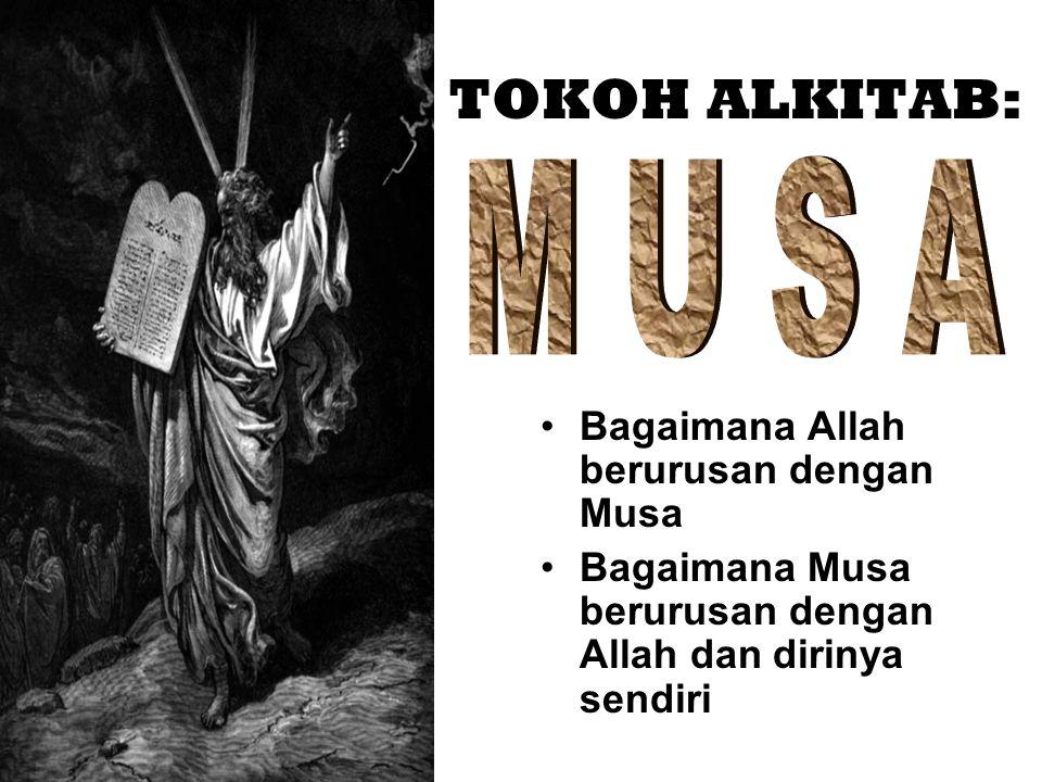TOKOH ALKITAB: Bagaimana Allah berurusan dengan Musa Bagaimana Musa berurusan dengan Allah dan dirinya sendiri