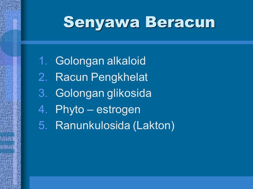 Senyawa Beracun 1.Golongan alkaloid 2.Racun Pengkhelat 3.Golongan glikosida 4.Phyto – estrogen 5.Ranunkulosida (Lakton)