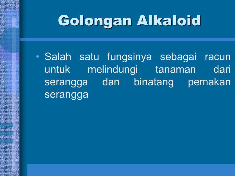 Golongan Alkaloid Salah satu fungsinya sebagai racun untuk melindungi tanaman dari serangga dan binatang pemakan serangga