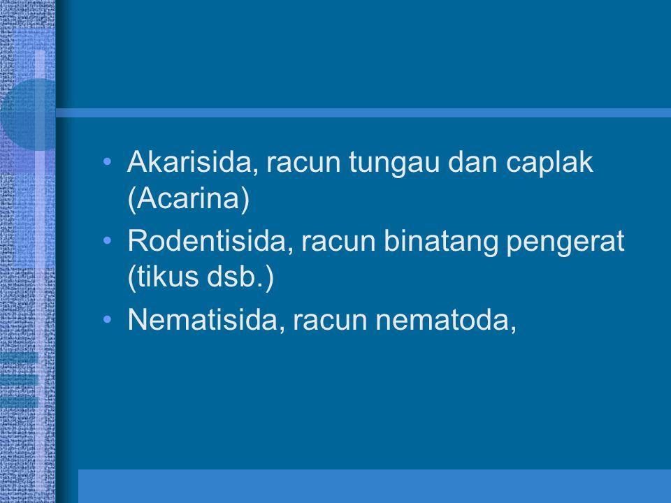 Akarisida, racun tungau dan caplak (Acarina) Rodentisida, racun binatang pengerat (tikus dsb.) Nematisida, racun nematoda,