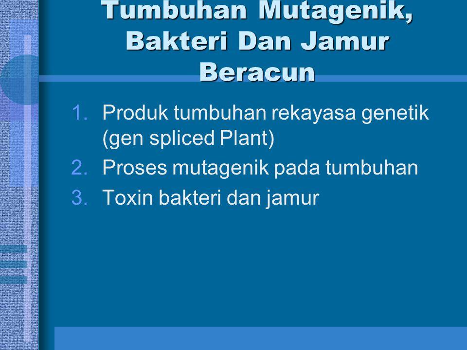 Tumbuhan Mutagenik, Bakteri Dan Jamur Beracun 1.Produk tumbuhan rekayasa genetik (gen spliced Plant) 2.Proses mutagenik pada tumbuhan 3.Toxin bakteri
