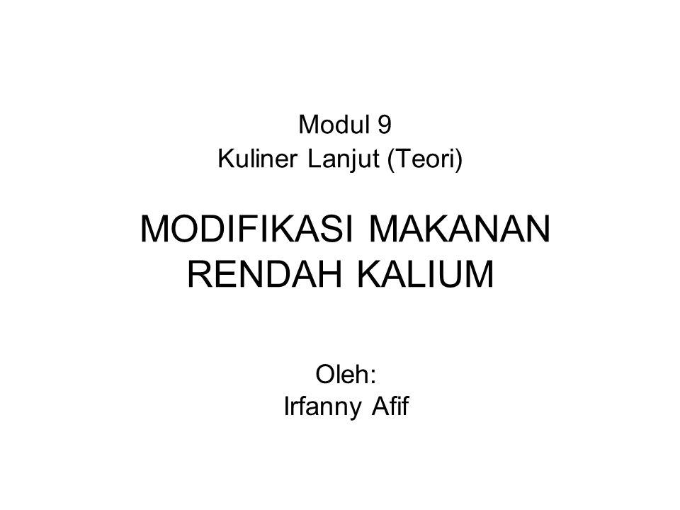 Modul 9 Kuliner Lanjut (Teori) MODIFIKASI MAKANAN RENDAH KALIUM Oleh: Irfanny Afif