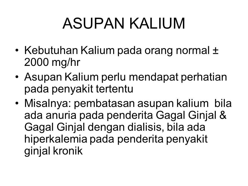ASUPAN KALIUM Kebutuhan Kalium pada orang normal ± 2000 mg/hr Asupan Kalium perlu mendapat perhatian pada penyakit tertentu Misalnya: pembatasan asupa