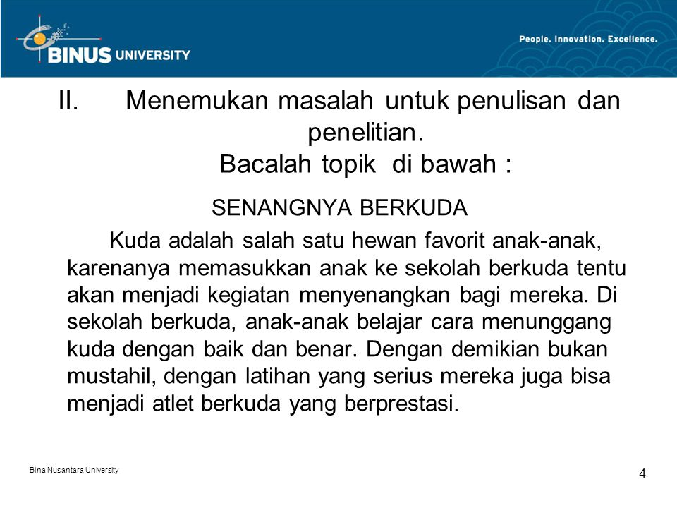 Bina Nusantara University 4 II.Menemukan masalah untuk penulisan dan penelitian. Bacalah topik di bawah : SENANGNYA BERKUDA Kuda adalah salah satu hew