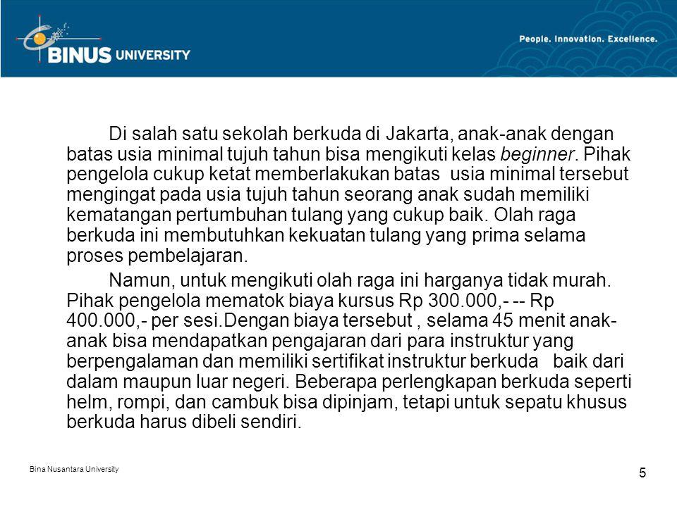 Bina Nusantara University 5 Di salah satu sekolah berkuda di Jakarta, anak-anak dengan batas usia minimal tujuh tahun bisa mengikuti kelas beginner.