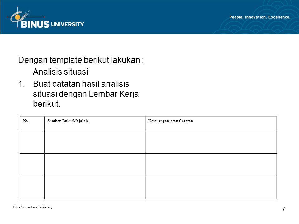 Bina Nusantara University 7 Dengan template berikut lakukan : Analisis situasi 1.Buat catatan hasil analisis situasi dengan Lembar Kerja berikut. No.S
