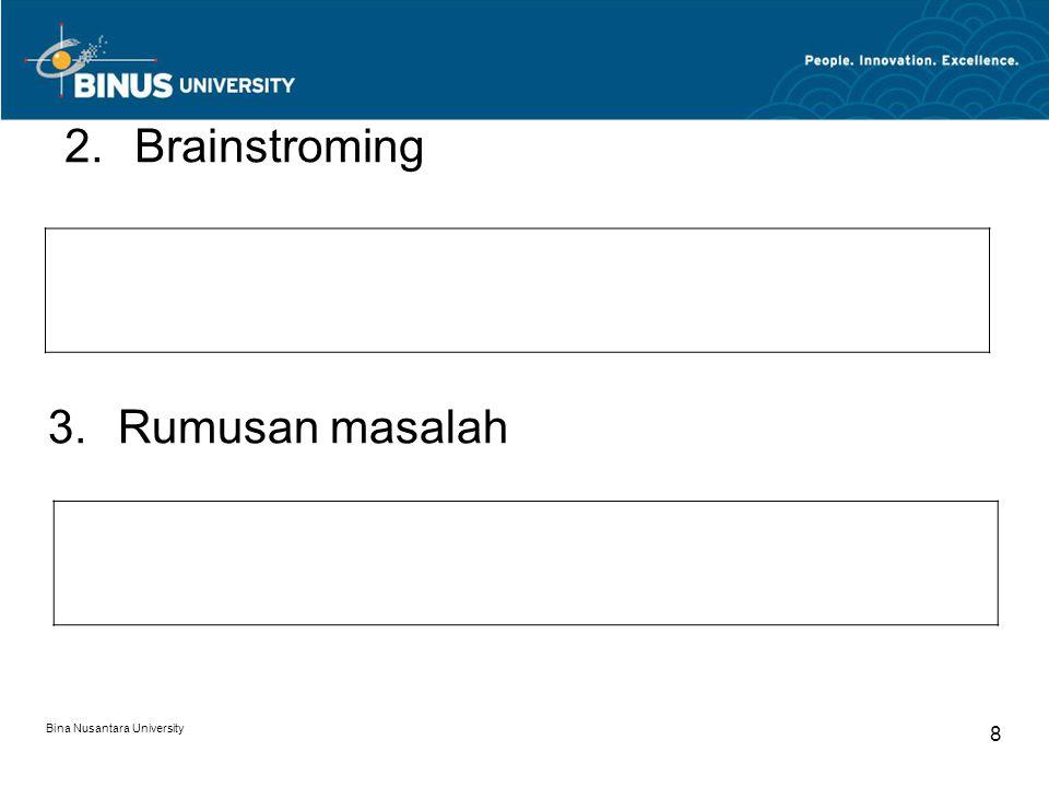 Bina Nusantara University 8 2.Brainstroming 3.Rumusan masalah