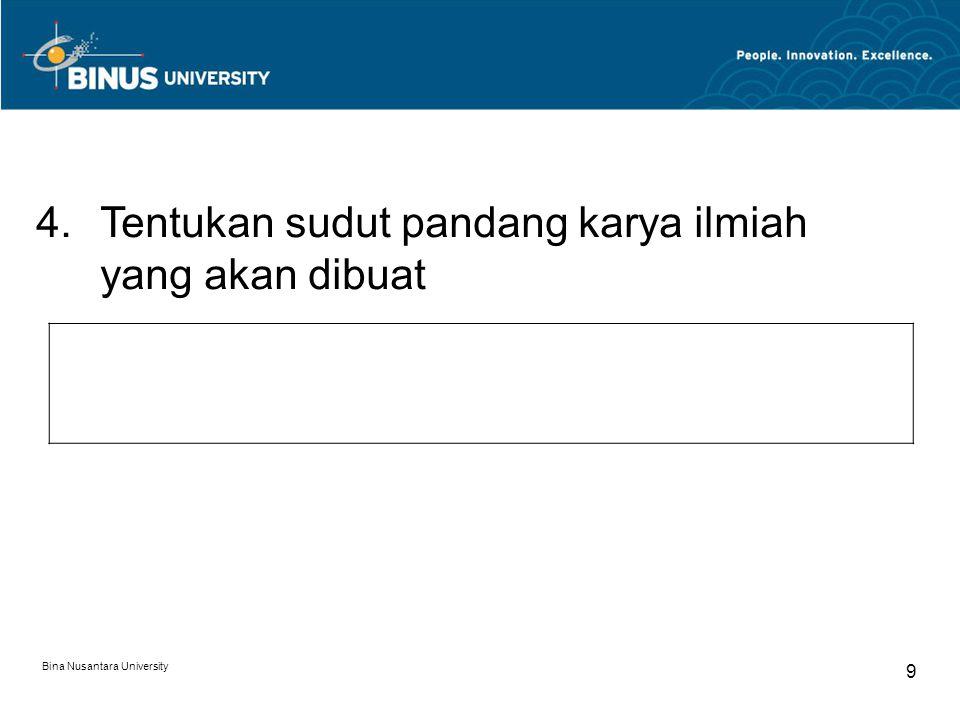Bina Nusantara University 9 4.Tentukan sudut pandang karya ilmiah yang akan dibuat