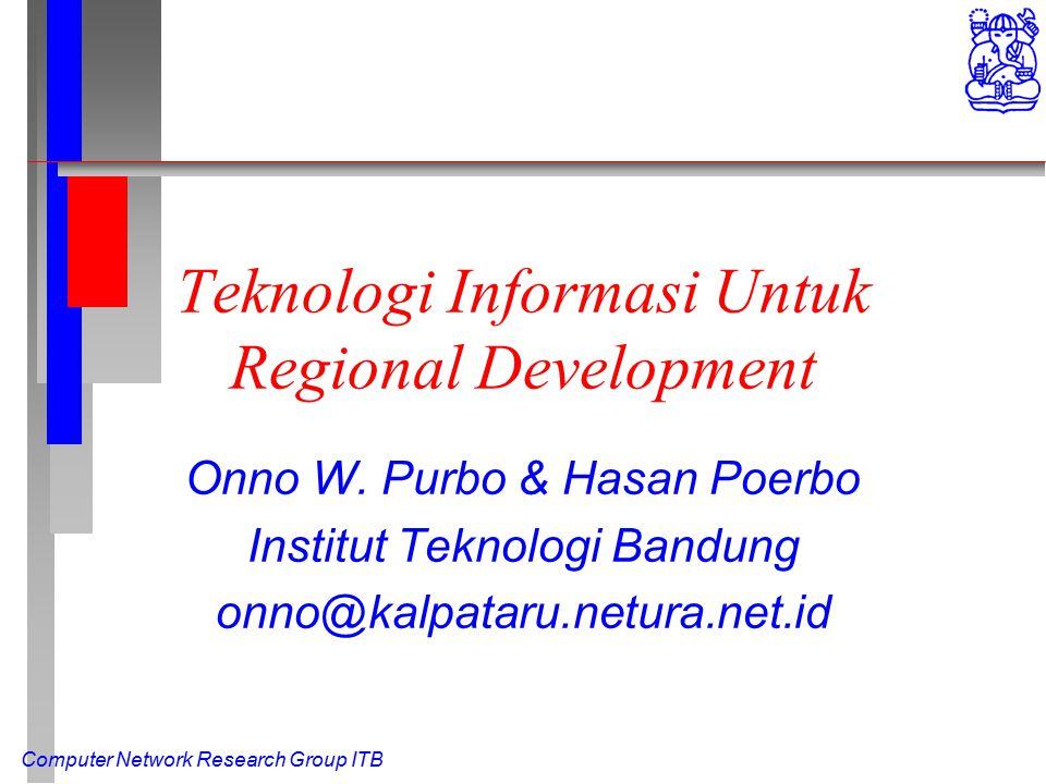Computer Network Research Group ITB Teknologi Informasi Untuk Regional Development Onno W.
