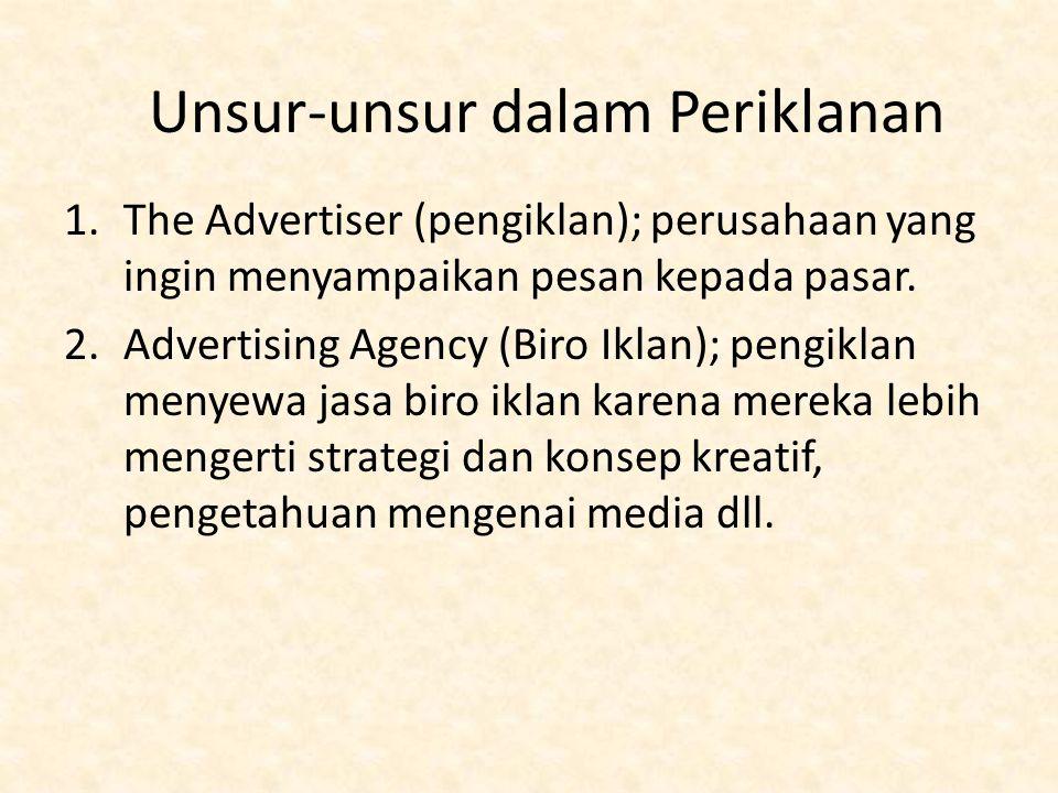Unsur-unsur dalam Periklanan 1.The Advertiser (pengiklan); perusahaan yang ingin menyampaikan pesan kepada pasar. 2.Advertising Agency (Biro Iklan); p