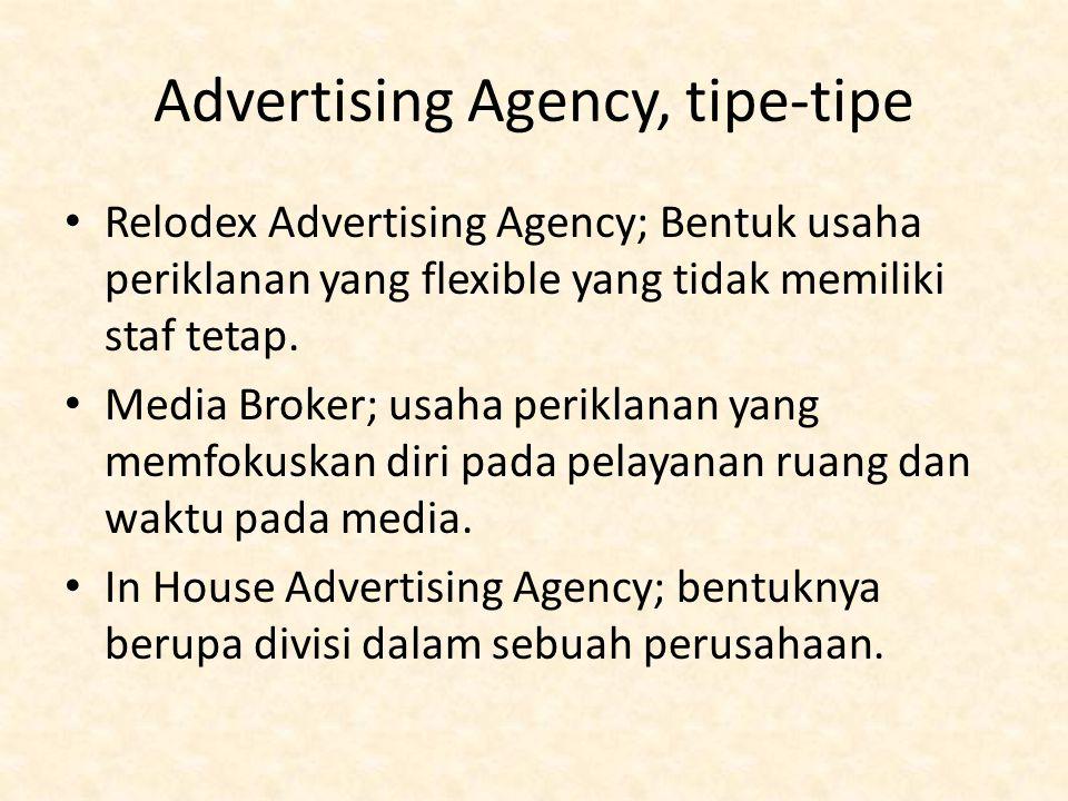 Advertising Agency, tipe-tipe Relodex Advertising Agency; Bentuk usaha periklanan yang flexible yang tidak memiliki staf tetap. Media Broker; usaha pe