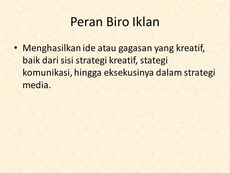Peran Biro Iklan Menghasilkan ide atau gagasan yang kreatif, baik dari sisi strategi kreatif, stategi komunikasi, hingga eksekusinya dalam strategi media.
