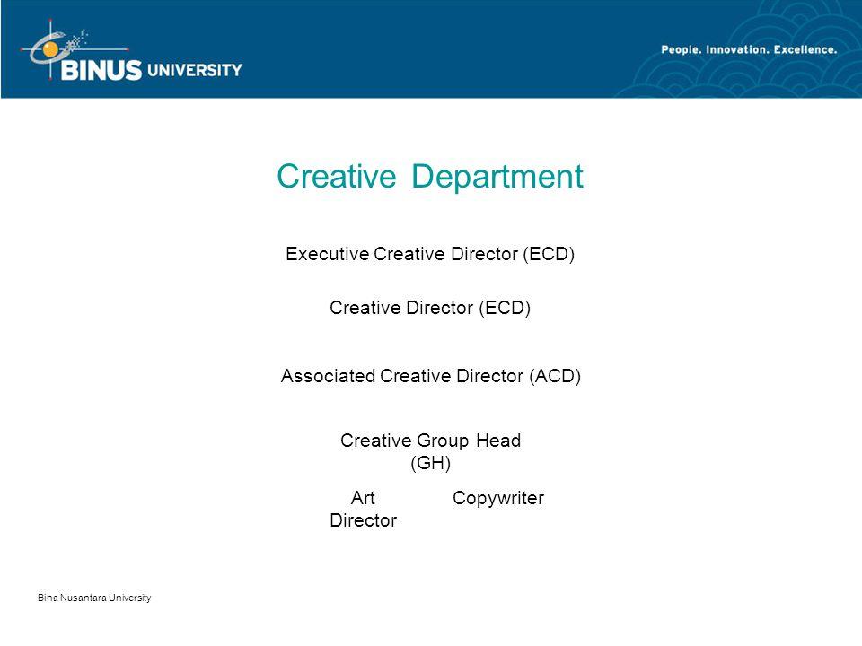 Bina Nusantara University 14 Creative Department Creative Departement merupakan dapur sebuah agency. Dimana hasil research dari client service dan pla
