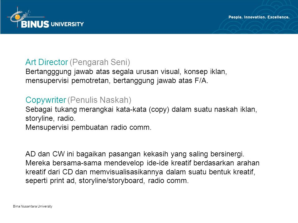 Bina Nusantara University Executive Creative Director/ Creative Director Sebagai pemimpin departemen kreatif. Dia bertanggung jawab atas kemaslahatan