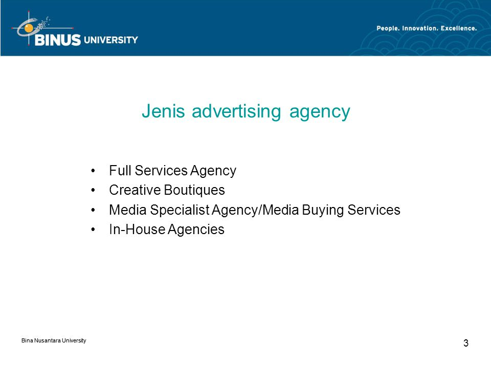 Bina Nusantara University 3 Jenis advertising agency Full Services Agency Creative Boutiques Media Specialist Agency/Media Buying Services In-House Agencies