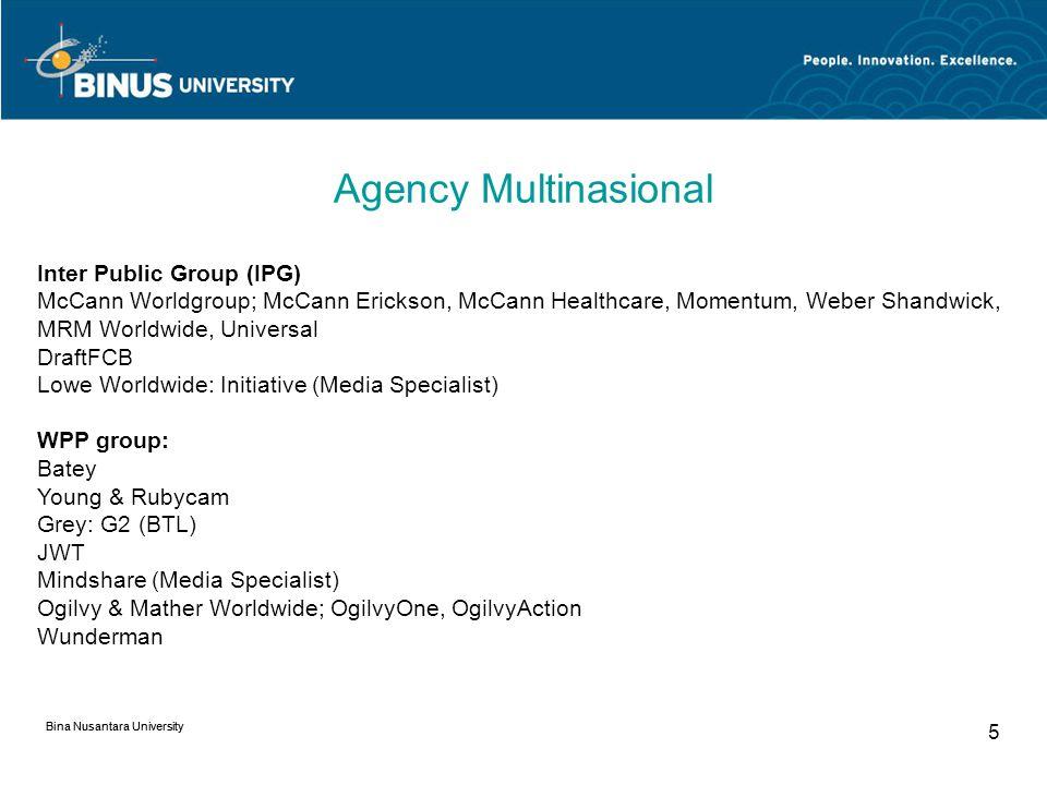 Bina Nusantara University 4 How Agencies are Organized? Semakin besar sebuah agency semakin komplek fungsi dan layanan serta specifikasi pekerja yang
