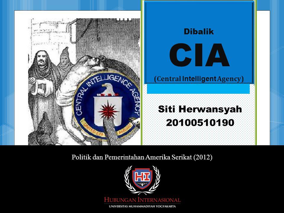 Dibalik CIA (Central Intelligent Agency) Politik dan Pemerintahan Amerika Serikat (2012) Siti Herwansyah 20100510190