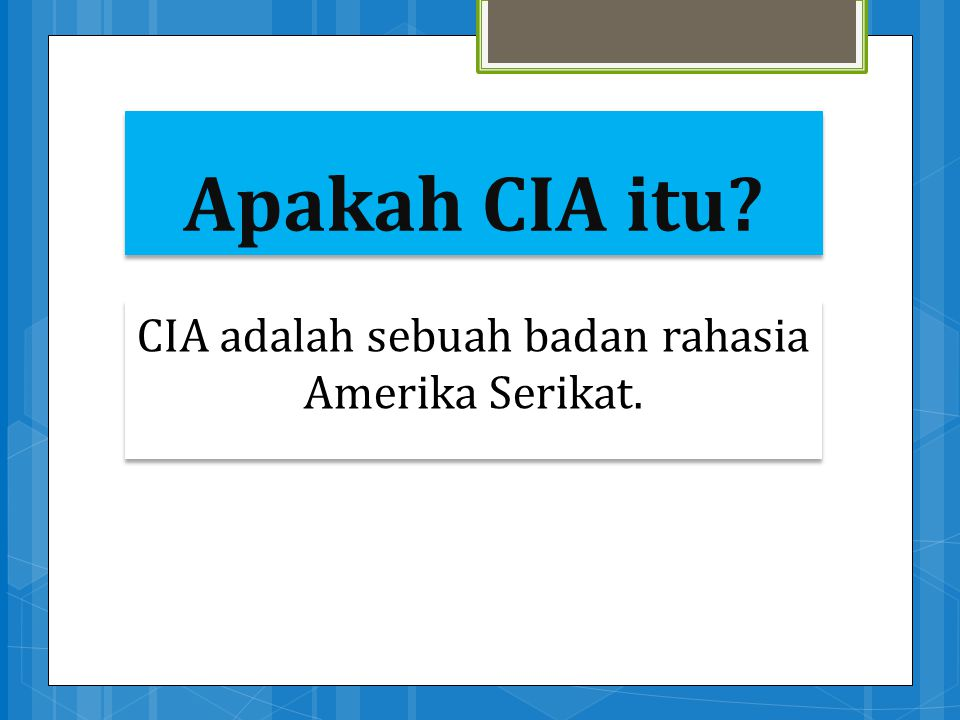 Apakah CIA itu? CIA adalah sebuah badan rahasia Amerika Serikat.