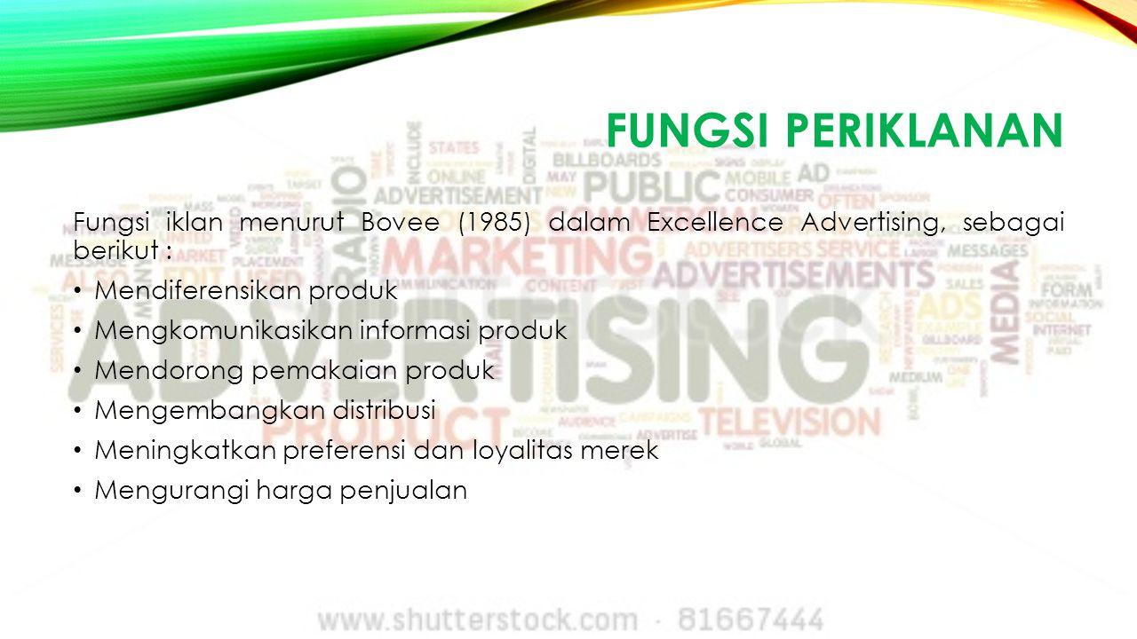 FUNGSI PERIKLANAN Fungsi iklan menurut Bovee (1985) dalam Excellence Advertising, sebagai berikut : Mendiferensikan produk Mengkomunikasikan informasi