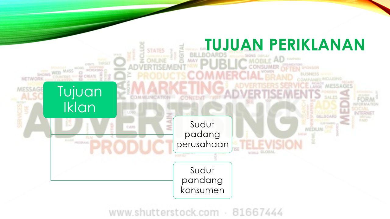 TUJUAN PERIKLANAN Tujuan Iklan Sudut padang perusahaan Sudut pandang konsumen
