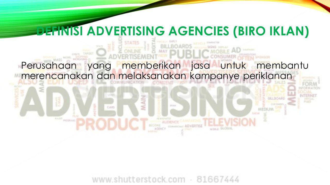 DEFINISI ADVERTISING AGENCIES (BIRO IKLAN) Perusahaan yang memberikan jasa untuk membantu merencanakan dan melaksanakan kampanye periklanan
