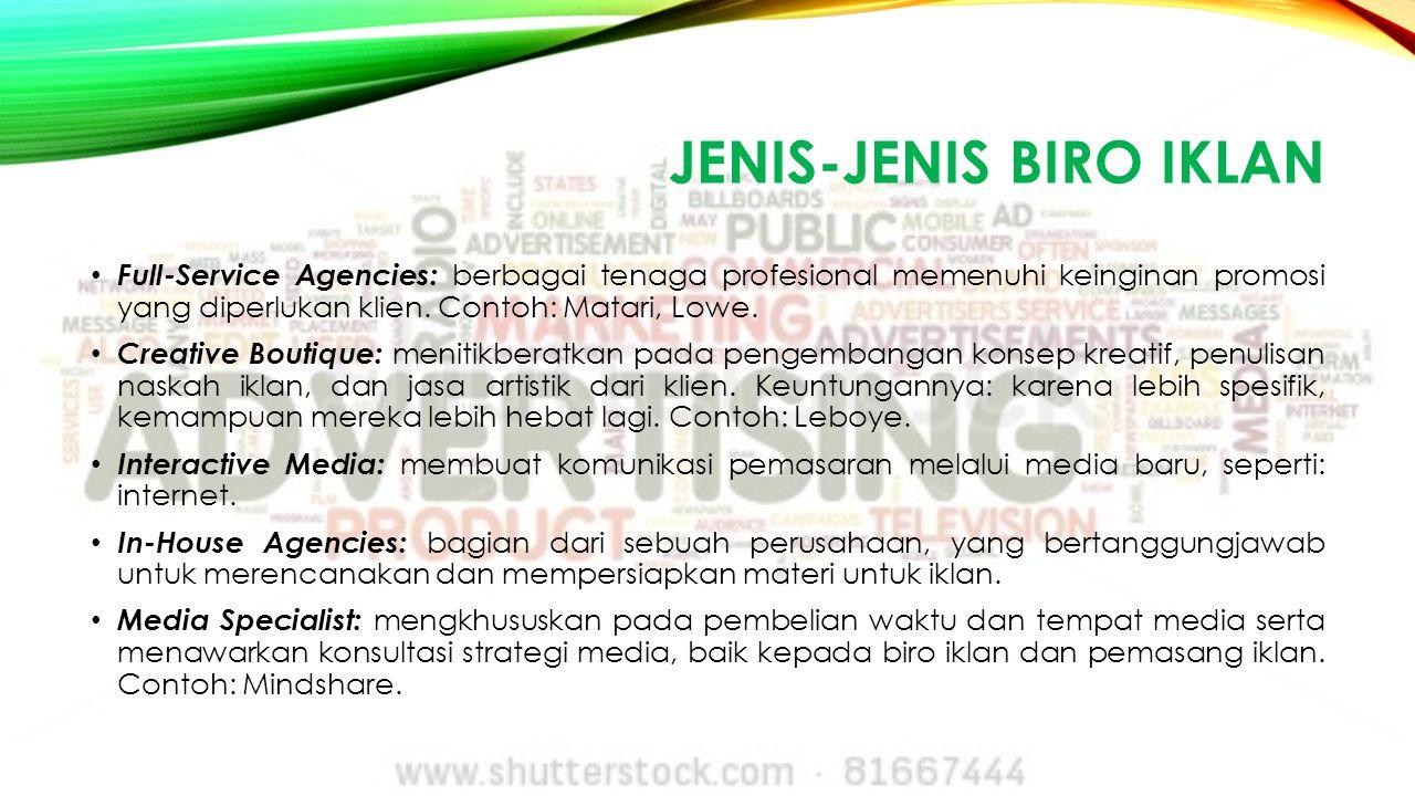 JENIS-JENIS BIRO IKLAN Full-Service Agencies: berbagai tenaga profesional memenuhi keinginan promosi yang diperlukan klien. Contoh: Matari, Lowe. Crea