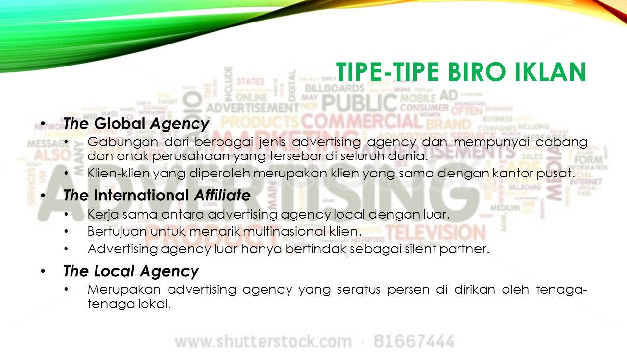 TIPE-TIPE BIRO IKLAN The Global Agency Gabungan dari berbagai jenis advertising agency dan mempunyai cabang dan anak perusahaan yang tersebar di selur